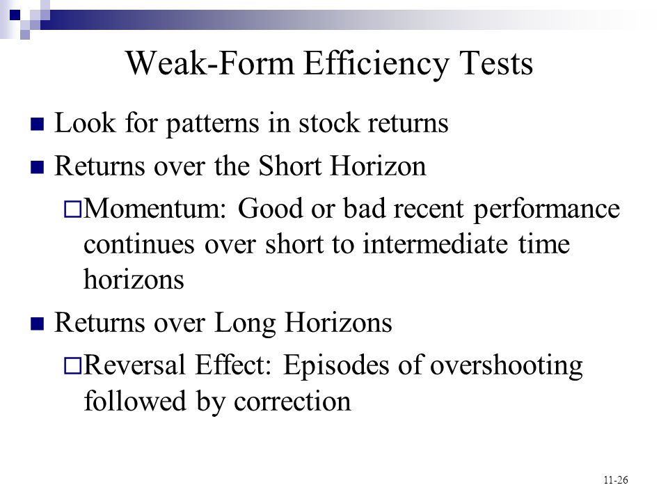 11-26 Weak-Form Efficiency Tests Look for patterns in stock returns Returns over the Short Horizon  Momentum: Good or bad recent performance continue