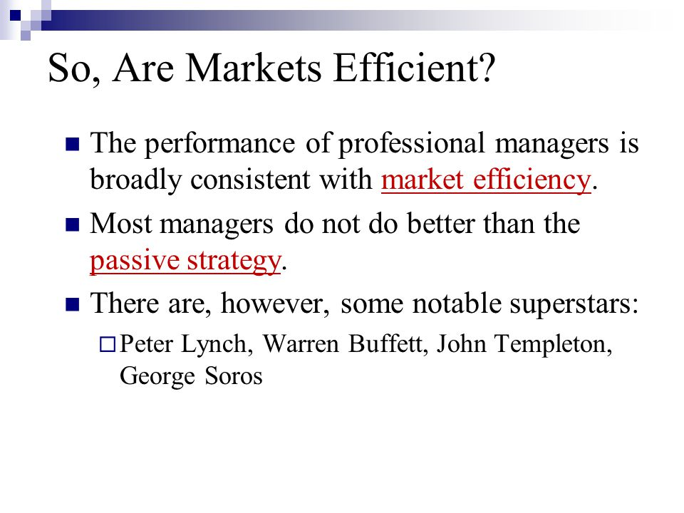 So, Are Markets Efficient? The performance of professional managers is broadly consistent with market efficiency. Most managers do not do better than