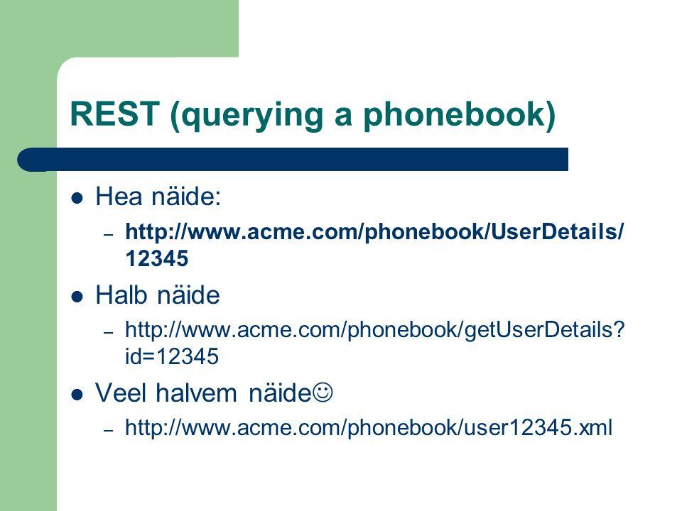 REST (querying a phonebook) Hea näide: – http://www.acme.com/phonebook/UserDetails/ 12345 Halb näide – http://www.acme.com/phonebook/getUserDetails.