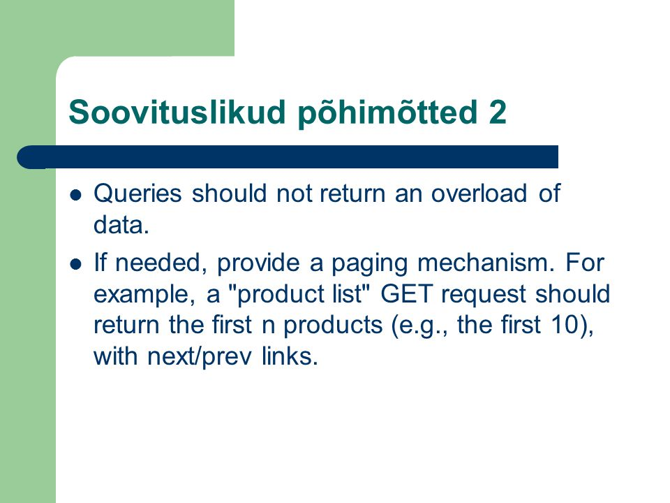 Soovituslikud põhimõtted 2 Queries should not return an overload of data.