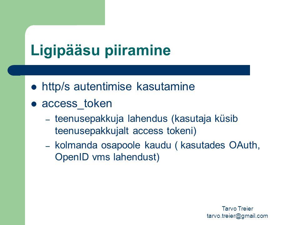 Ligipääsu piiramine http/s autentimise kasutamine access_token – teenusepakkuja lahendus (kasutaja küsib teenusepakkujalt access tokeni) – kolmanda osapoole kaudu ( kasutades OAuth, OpenID vms lahendust) Tarvo Treier tarvo.treier@gmail.com