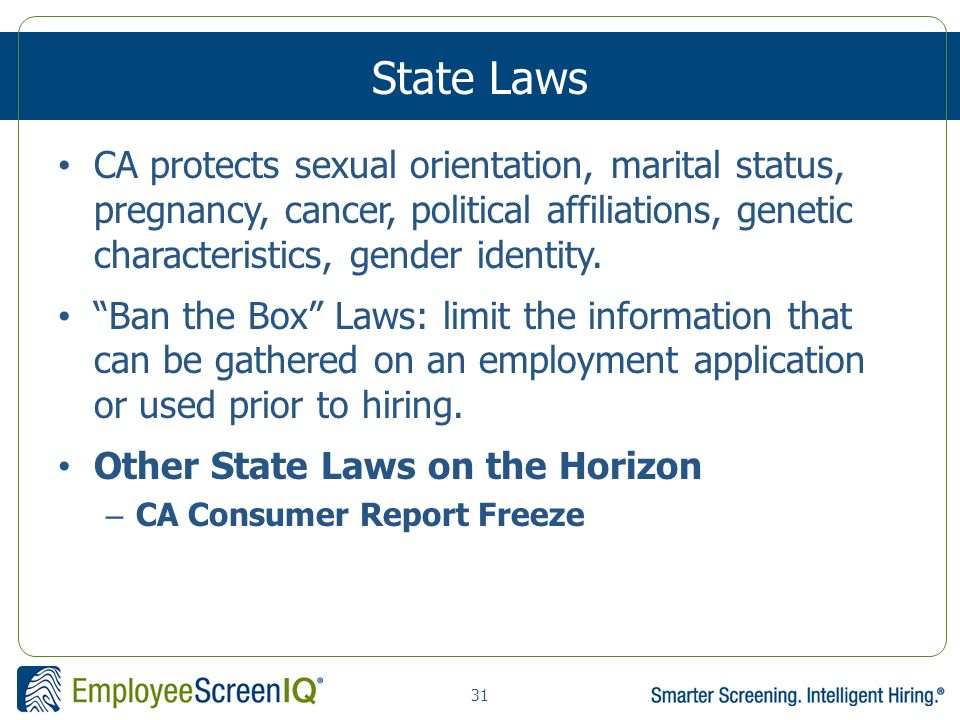 31 State Laws CA protects sexual orientation, marital status, pregnancy, cancer, political affiliations, genetic characteristics, gender identity.
