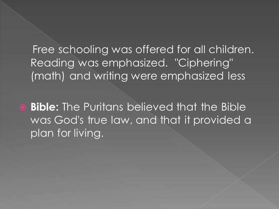 Free schooling was offered for all children. Reading was emphasized.