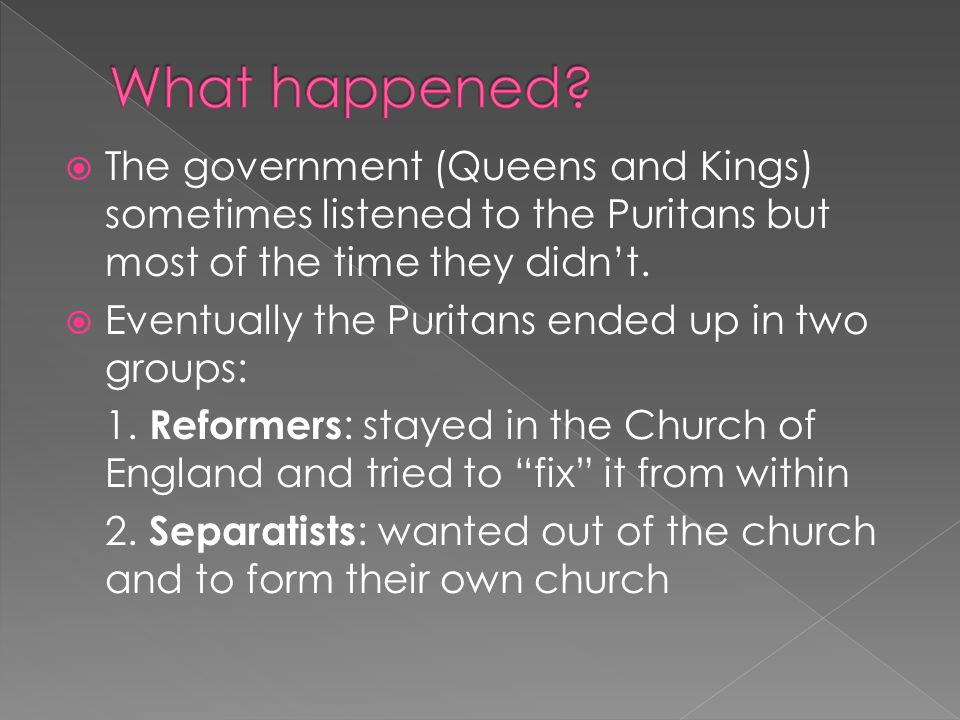  The government (Queens and Kings) sometimes listened to the Puritans but most of the time they didn't.