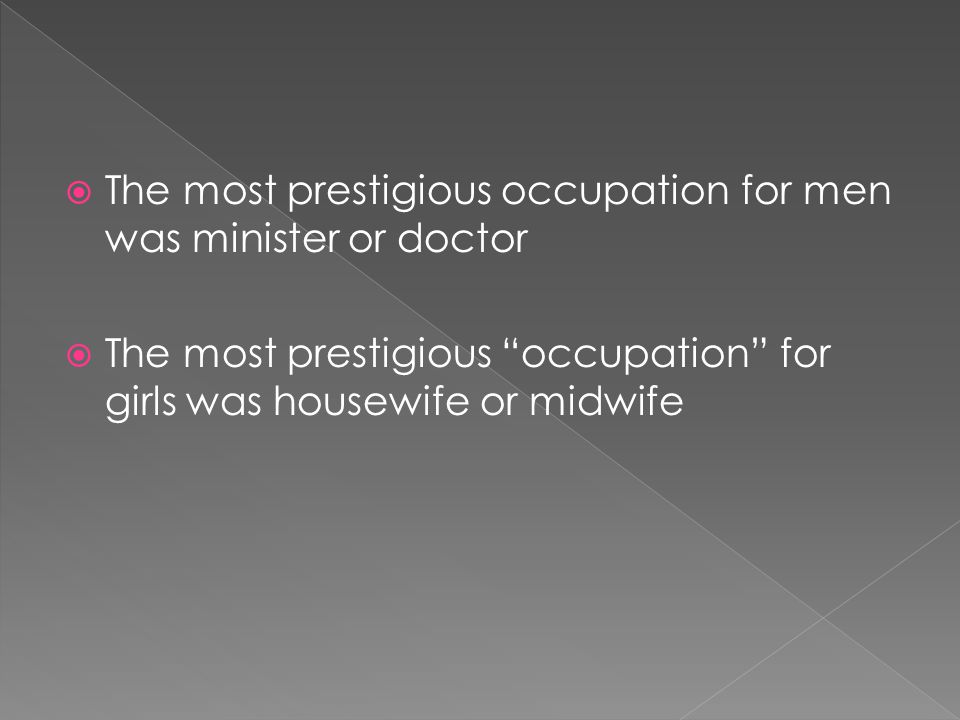  The most prestigious occupation for men was minister or doctor  The most prestigious occupation for girls was housewife or midwife