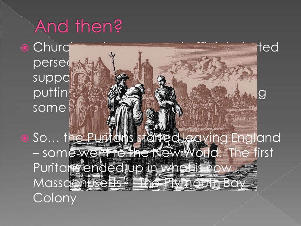  So… the Puritans started leaving England – some went to the New World.