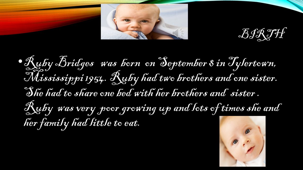 BIRTH Ruby Bridges was born on September 8 in Tylertown, Mississippi 1954.