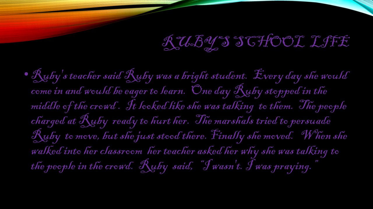RUBY'S SCHOOL LIFE Ruby s teacher said Ruby was a bright student.