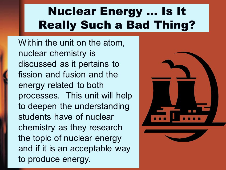 Nuclear Energy … Is It Really Such a Bad Thing.