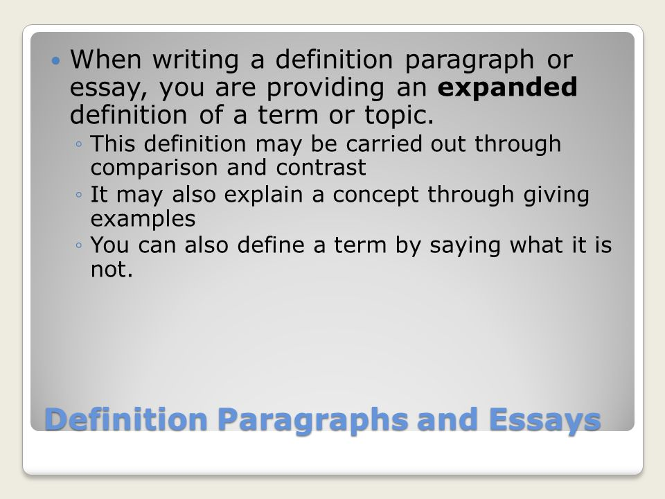 Definition Paragraphs and Essays When writing a definition paragraph or essay, you are providing an expanded definition of a term or topic.