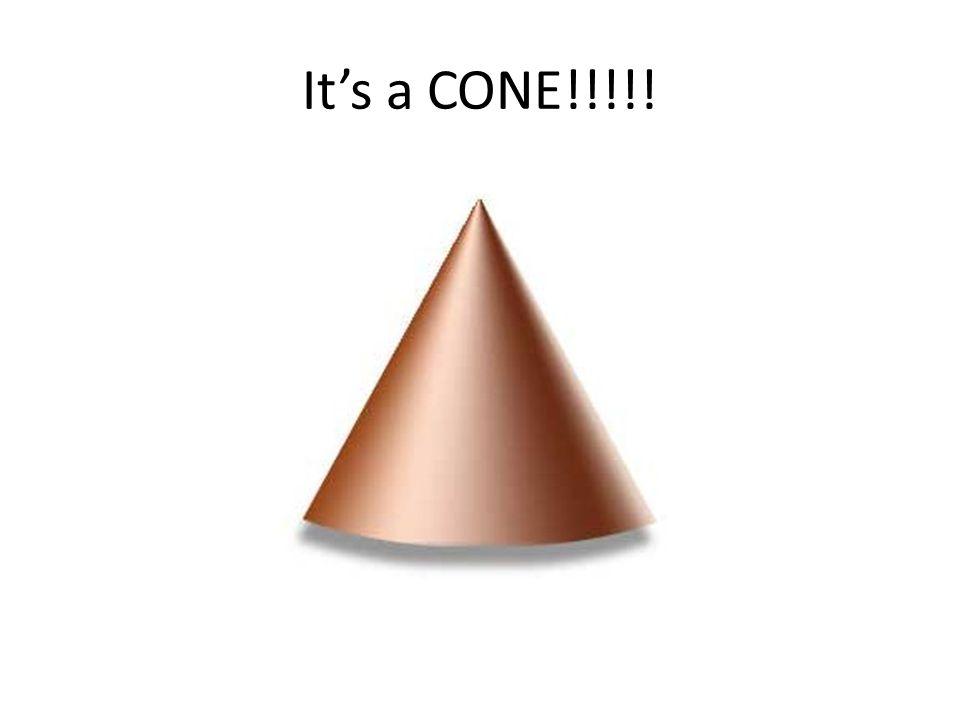 It's a CONE!!!!!