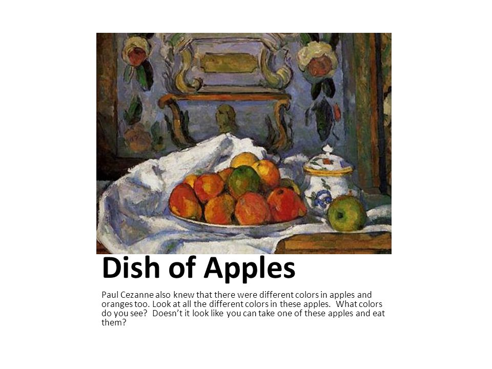 Dish of Apples Paul Cezanne also knew that there were different colors in apples and oranges too.