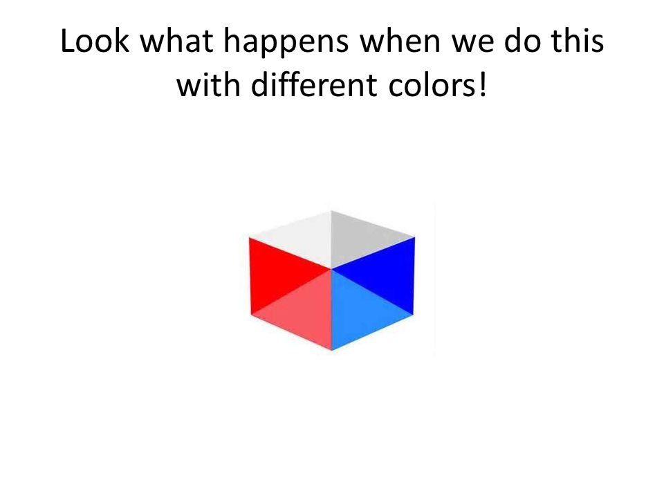 Look what happens when we do this with different colors!