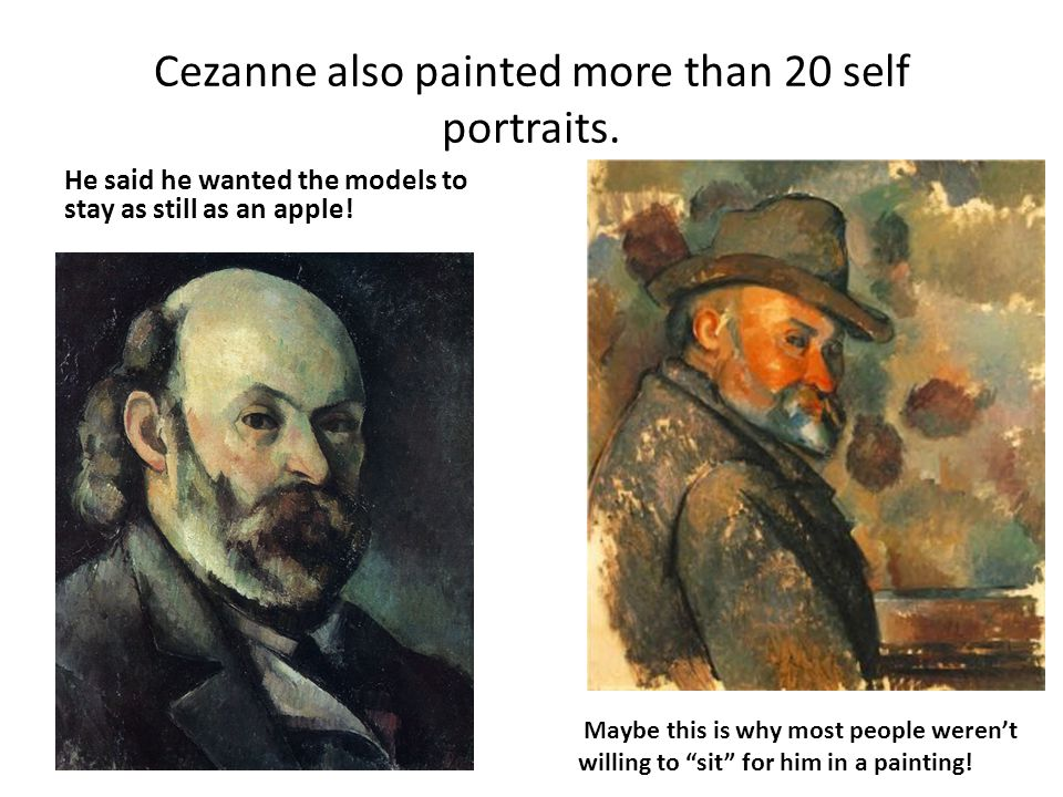 Cezanne also painted more than 20 self portraits.