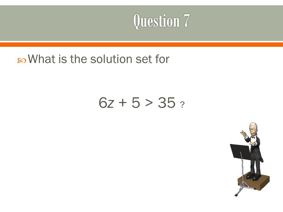  What is the solution set for 6z + 5 > 35 ?