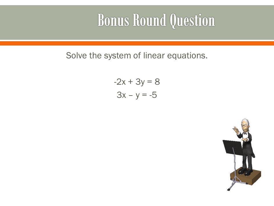 Solve the system of linear equations. -2x + 3y = 8 3x – y = -5