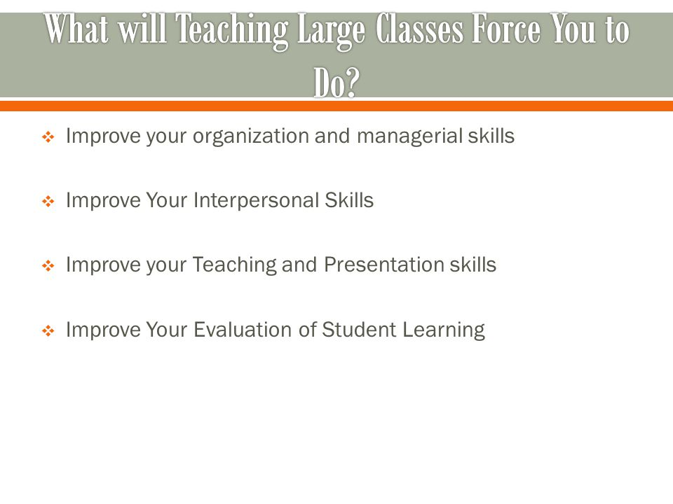  Improve your organization and managerial skills  Improve Your Interpersonal Skills  Improve your Teaching and Presentation skills  Improve Your E