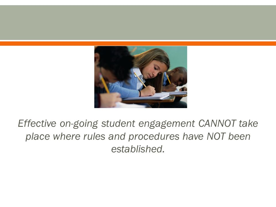 Effective on-going student engagement CANNOT take place where rules and procedures have NOT been established.