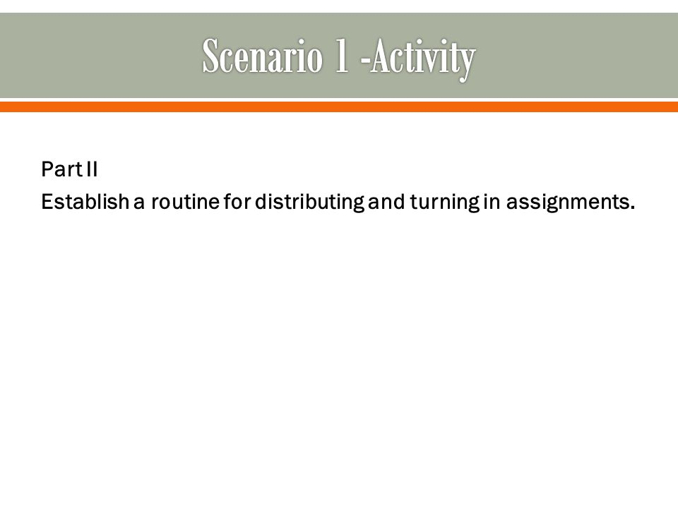 Part II Establish a routine for distributing and turning in assignments.