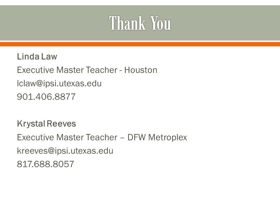 Linda Law Executive Master Teacher - Houston lclaw@ipsi.utexas.edu 901.406.8877 Krystal Reeves Executive Master Teacher – DFW Metroplex kreeves@ipsi.u