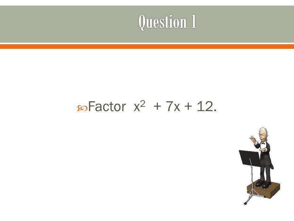  Factor x 2 + 7x + 12.