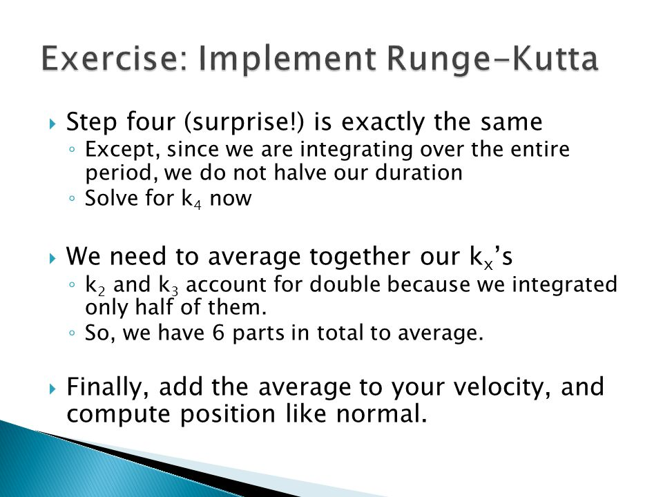  Step four (surprise!) is exactly the same ◦ Except, since we are integrating over the entire period, we do not halve our duration ◦ Solve for k 4 now  We need to average together our k x 's ◦ k 2 and k 3 account for double because we integrated only half of them.