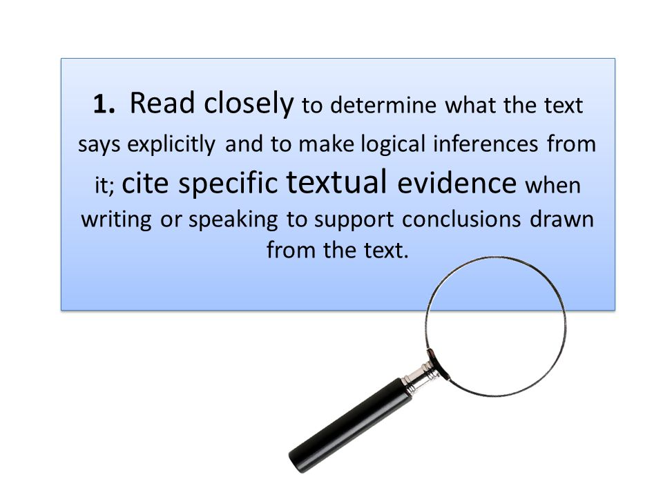 1. Read closely to determine what the text says explicitly and to make logical inferences from it; cite specific textual evidence when writing or spea