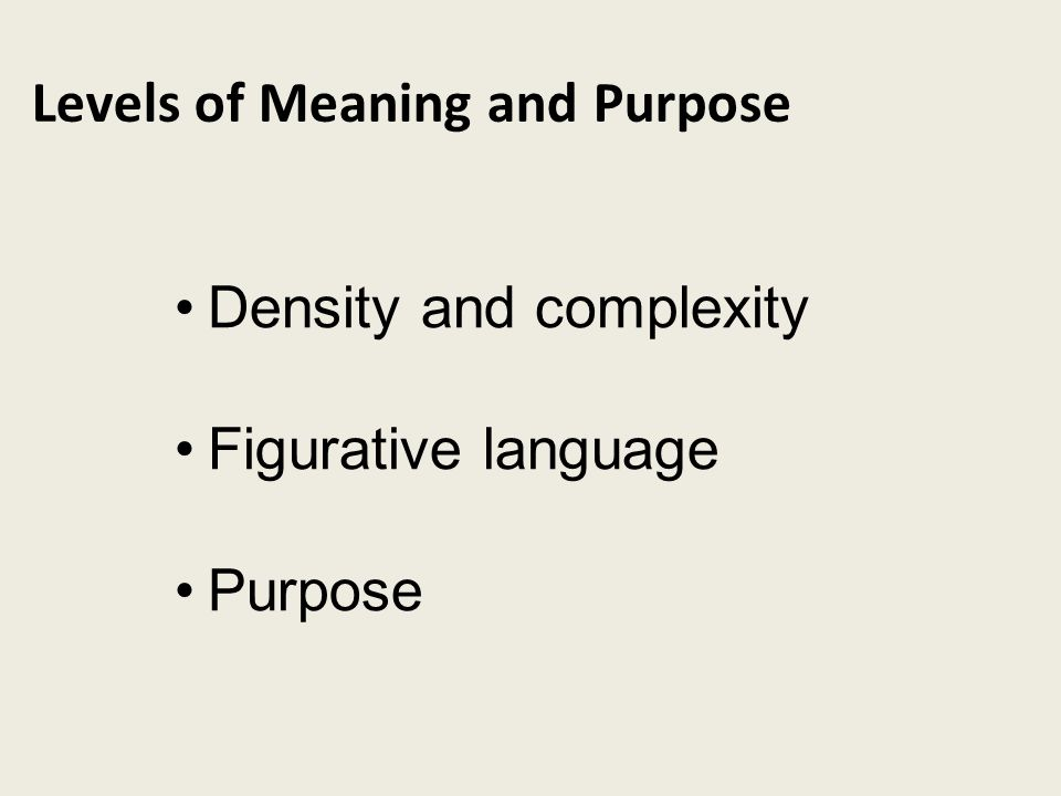 Levels of Meaning and Purpose Density and complexity Figurative language Purpose