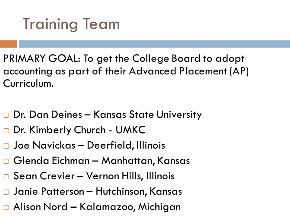 Training Team PRIMARY GOAL: To get the College Board to adopt accounting as part of their Advanced Placement (AP) Curriculum.
