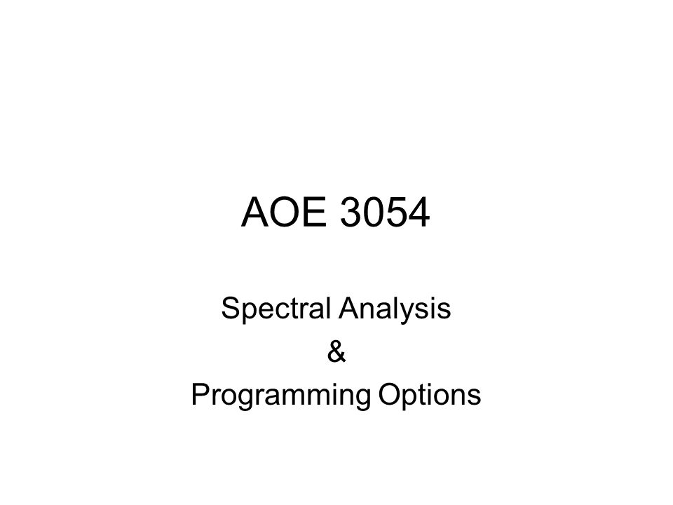 AOE 3054 Spectral Analysis & Programming Options