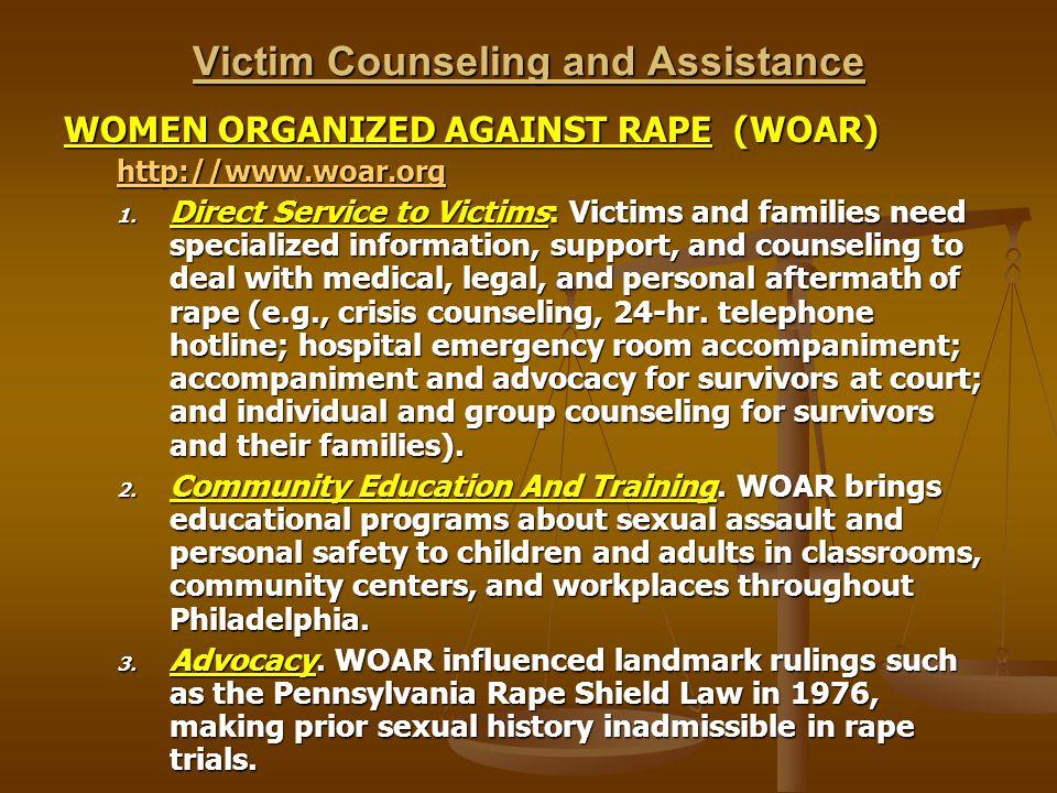 Victim Counseling and Assistance WOMEN ORGANIZED AGAINST RAPE (WOAR) http://www.woar.org 1.