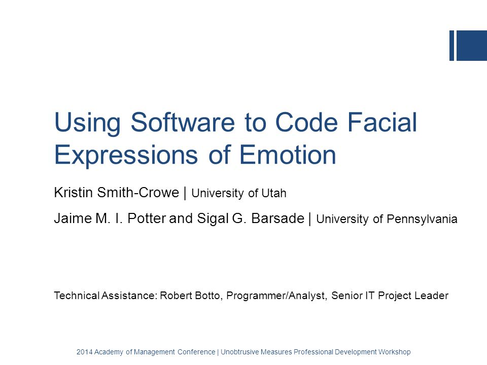 Using Software to Code Facial Expressions of Emotion Kristin Smith-Crowe | University of Utah Jaime M.