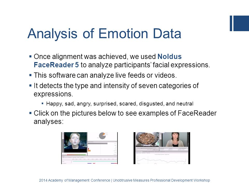 Analysis of Emotion Data  Once alignment was achieved, we used Noldus FaceReader 5 to analyze participants' facial expressions.