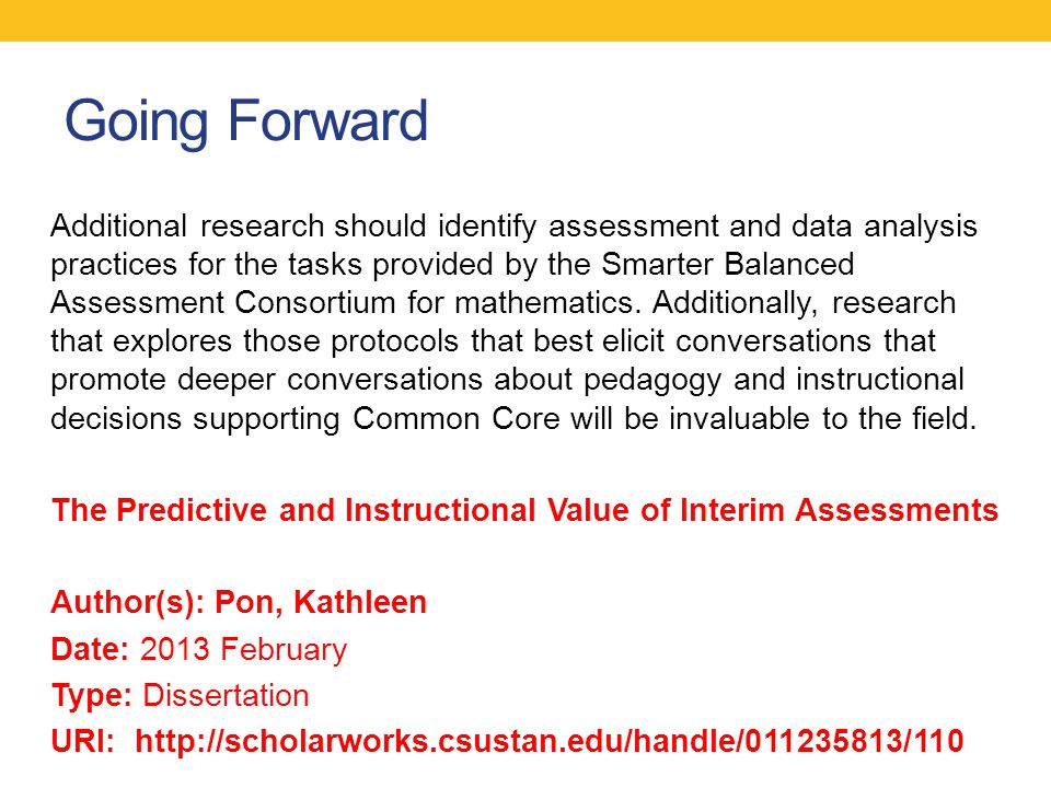 Going Forward Additional research should identify assessment and data analysis practices for the tasks provided by the Smarter Balanced Assessment Consortium for mathematics.
