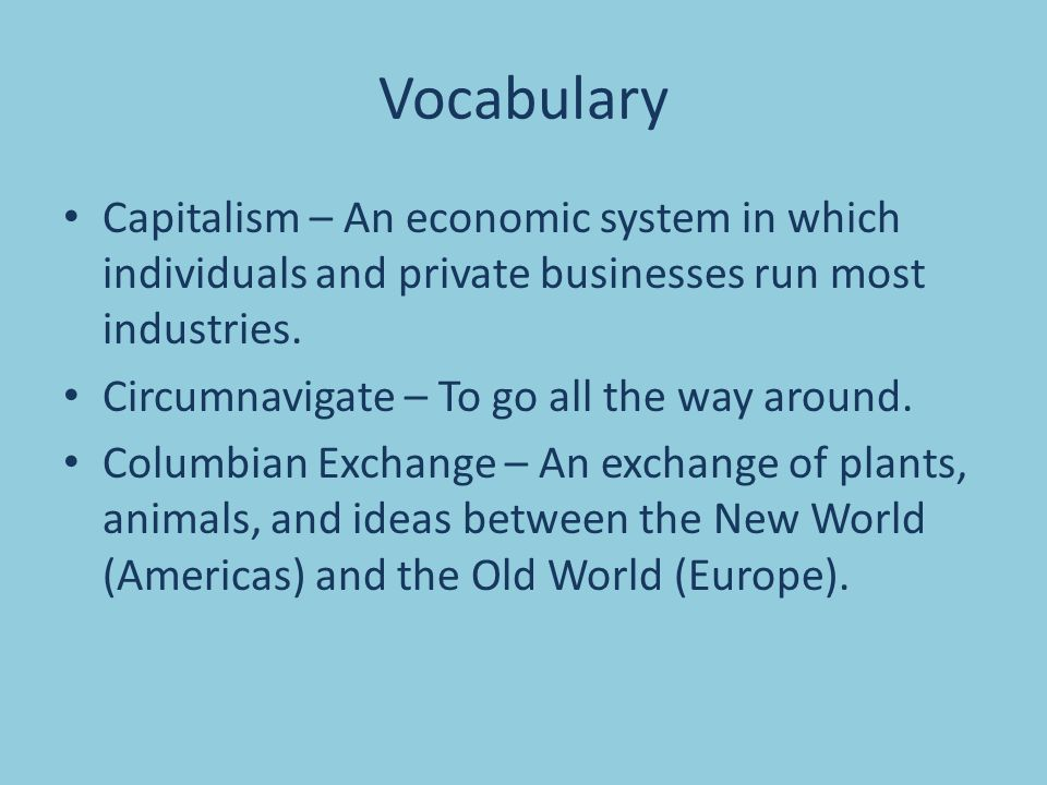 Vocabulary Capitalism – An economic system in which individuals and private businesses run most industries.