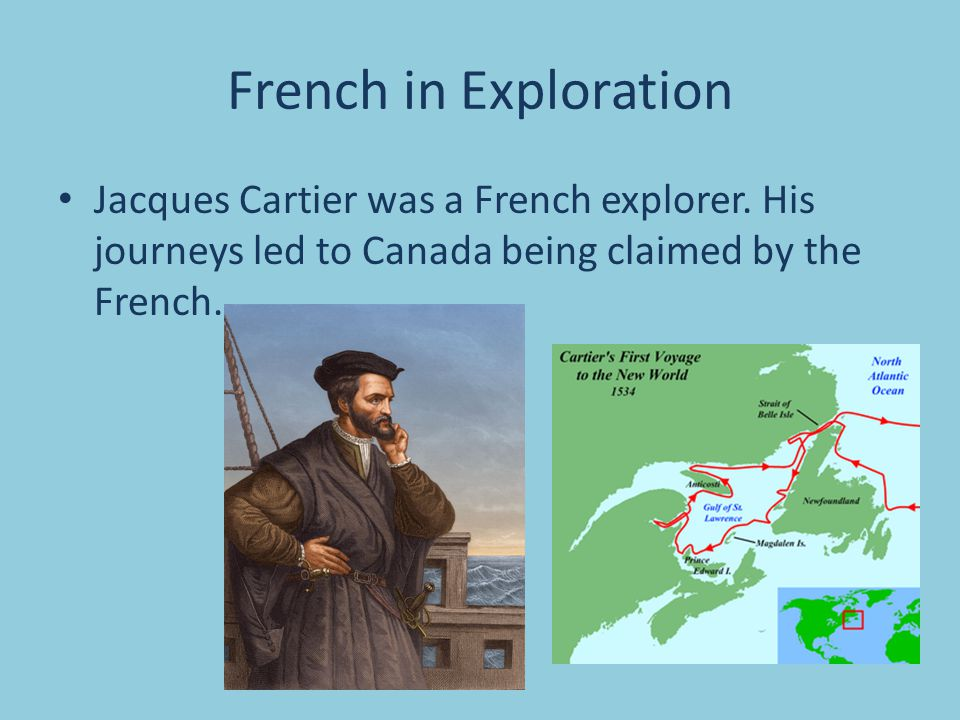 French in Exploration Jacques Cartier was a French explorer.