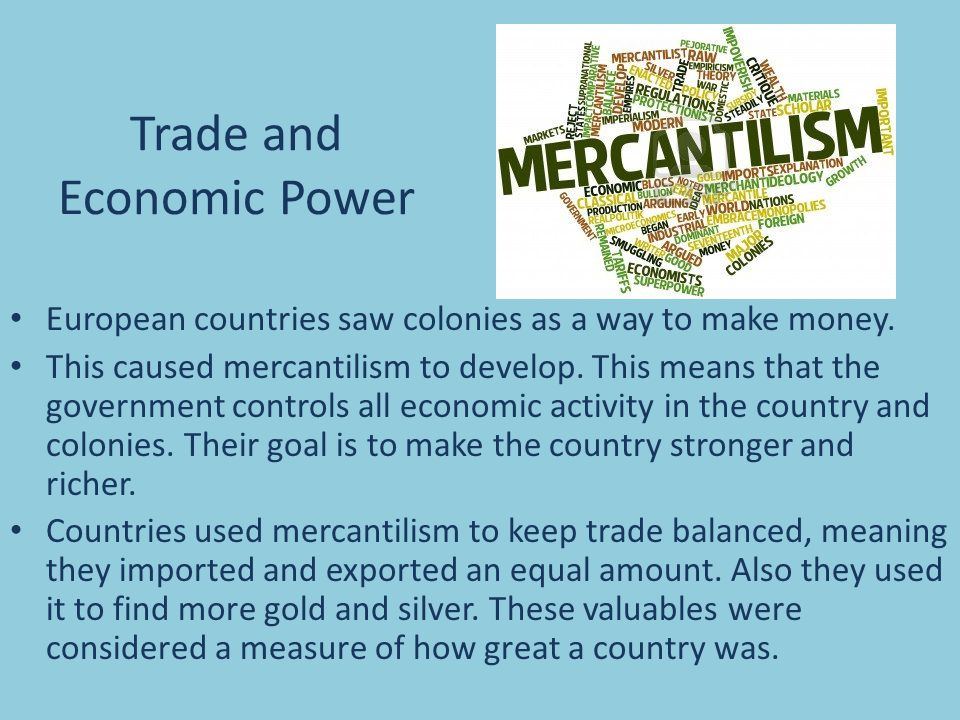 Trade and Economic Power European countries saw colonies as a way to make money.