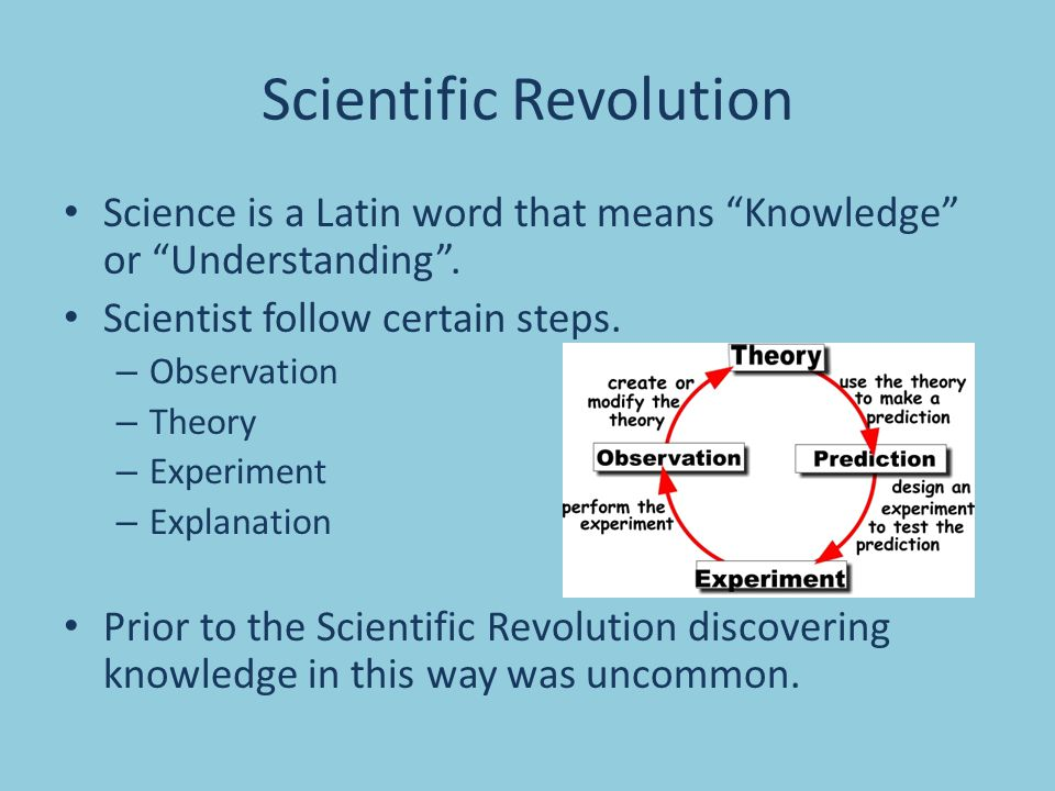 """Scientific Revolution Science is a Latin word that means """"Knowledge"""" or """"Understanding"""". Scientist follow certain steps. – Observation – Theory – Expe"""