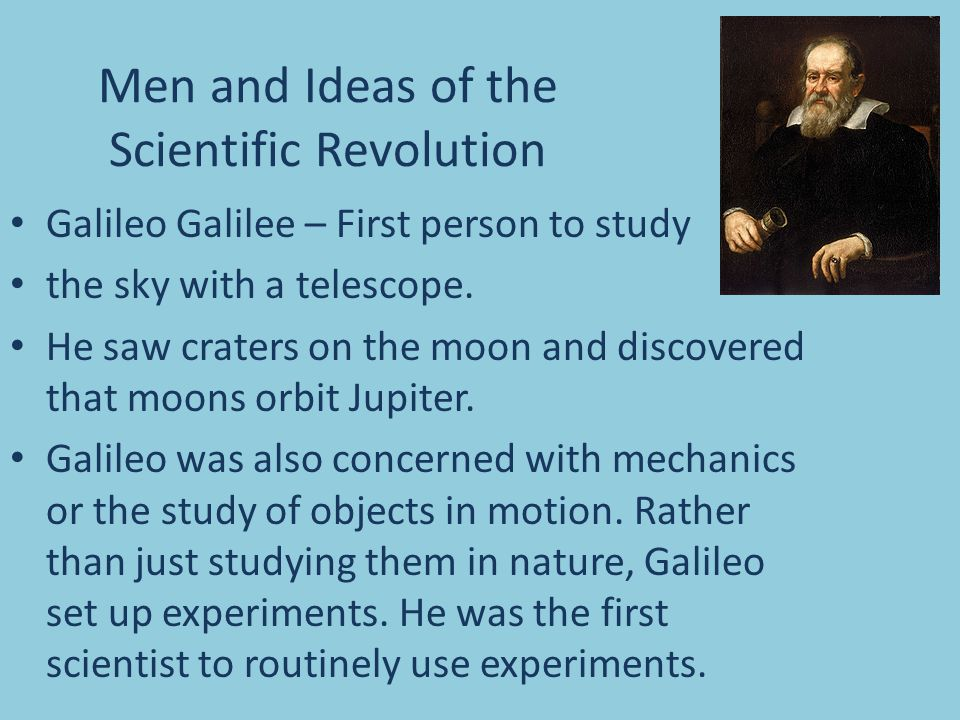 Men and Ideas of the Scientific Revolution Galileo Galilee – First person to study the sky with a telescope.