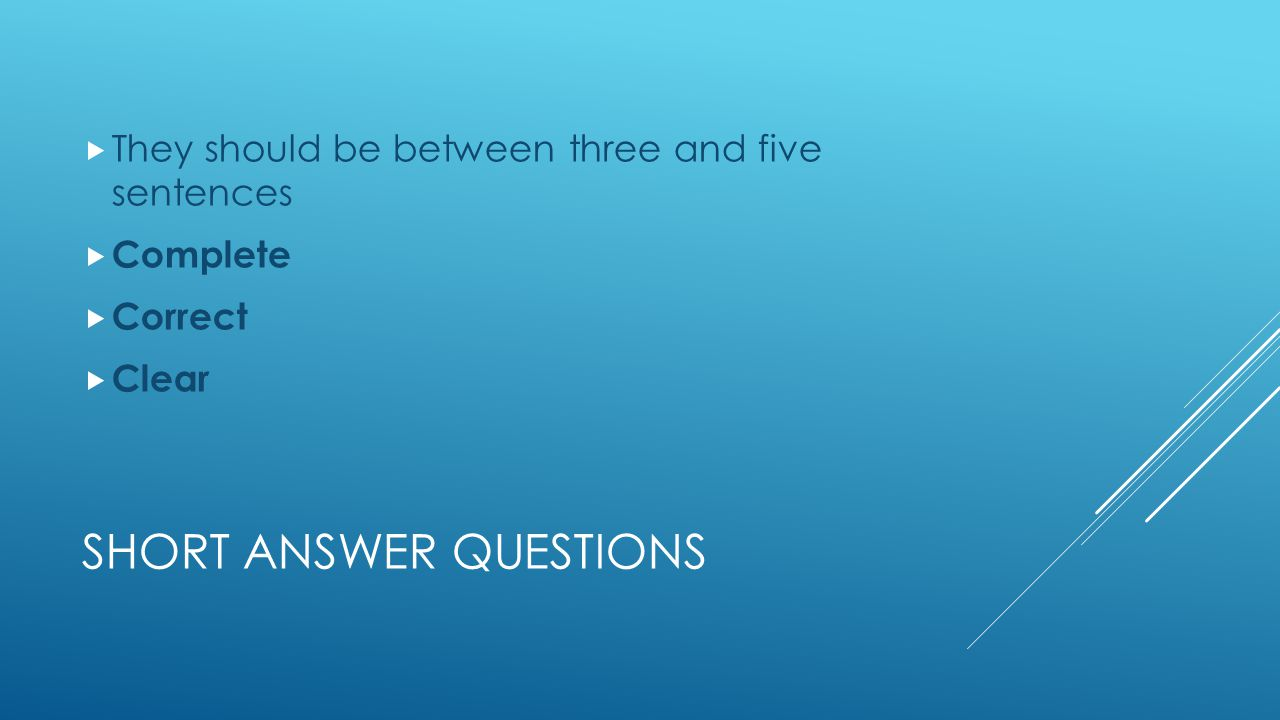 SHORT ANSWER QUESTIONS  They should be between three and five sentences  Complete  Correct  Clear