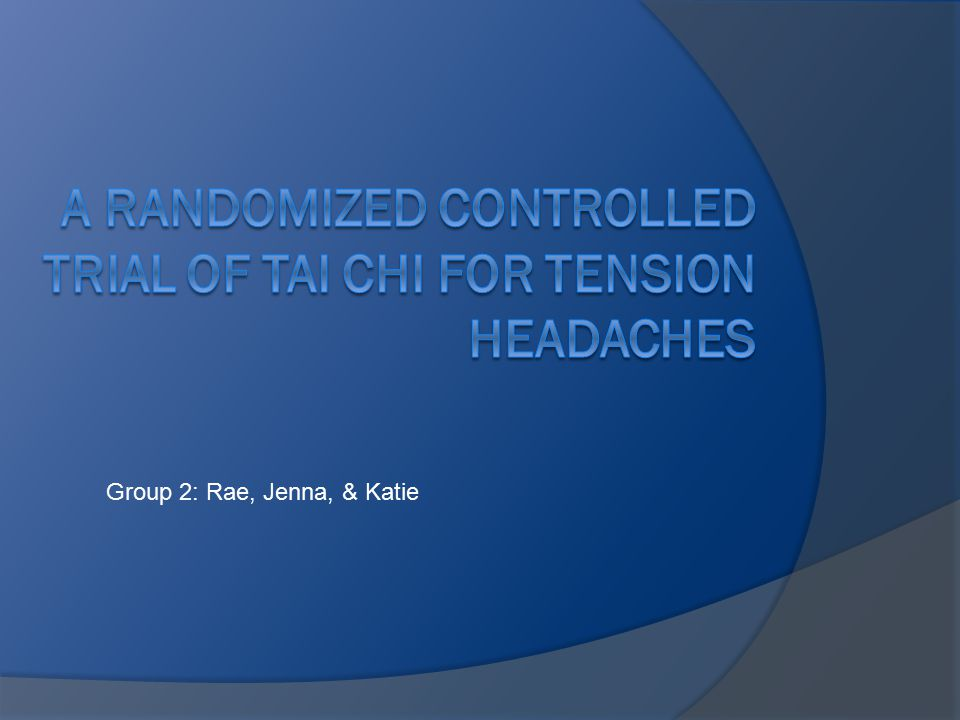 Purpose  The purpose of this study was to determine the effect Tai Chi has on tension headaches  Independent variable= practice of Tai Chi  Dependent variable=level of pain with tension headaches and overall health