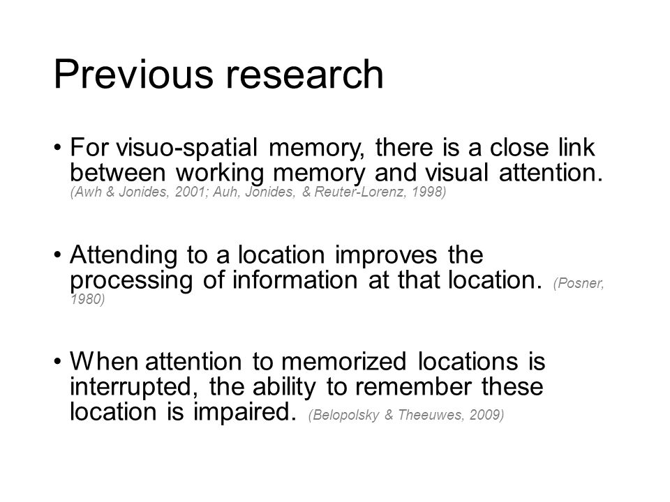 Previous research For visuo-spatial memory, there is a close link between working memory and visual attention.