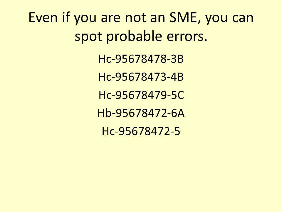 Even if you are not an SME, you can spot probable errors.