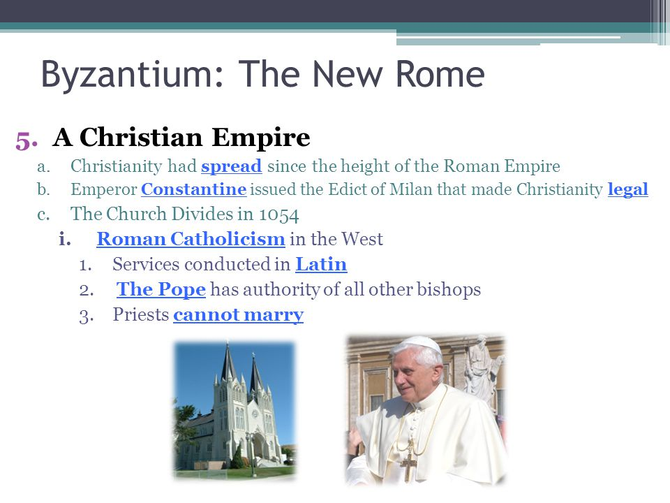 Byzantium: The New Rome 5.A Christian Empire a.Christianity had spread since the height of the Roman Empire b.Emperor Constantine issued the Edict of