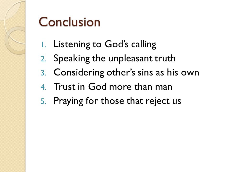 Conclusion 1. Listening to God's calling 2. Speaking the unpleasant truth 3.