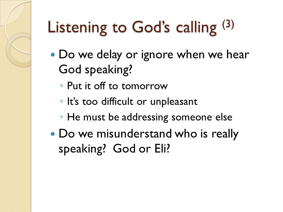 Listening to God's calling (4) At the time Samuel did not yet know the LORD, nor was the word of the LORD yet revealed to him God can call us before we even know Him yet or feel equipped for the calling Moses, Jeremiah