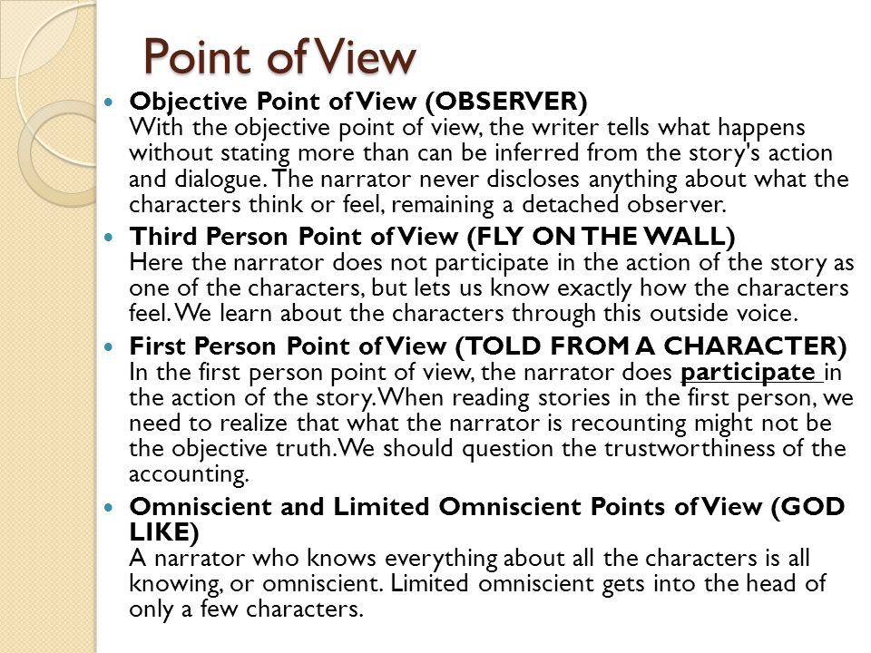 Point of View Objective Point of View (OBSERVER) With the objective point of view, the writer tells what happens without stating more than can be inferred from the story s action and dialogue.