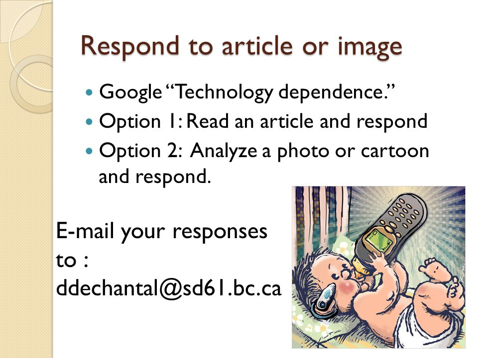 Respond to article or image Google Technology dependence. Option 1: Read an article and respond Option 2: Analyze a photo or cartoon and respond.