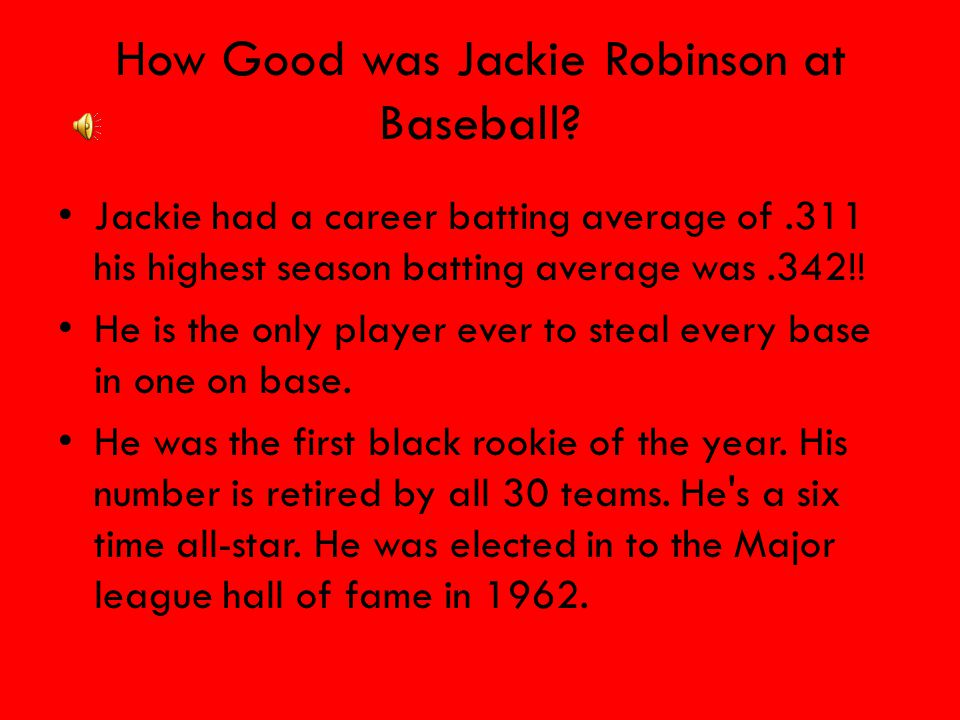 How Good was Jackie Robinson at Baseball? Jackie had a career batting average of.311 his highest season batting average was.342!! He is the only playe