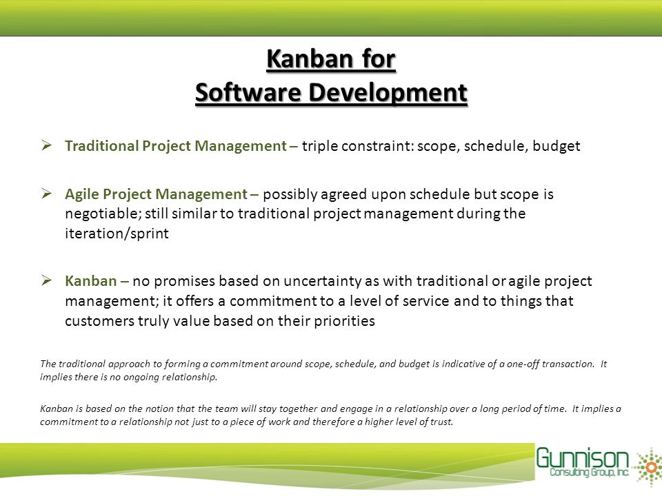 Kanban for Software Development  Traditional Project Management – triple constraint: scope, schedule, budget  Agile Project Management – possibly ag